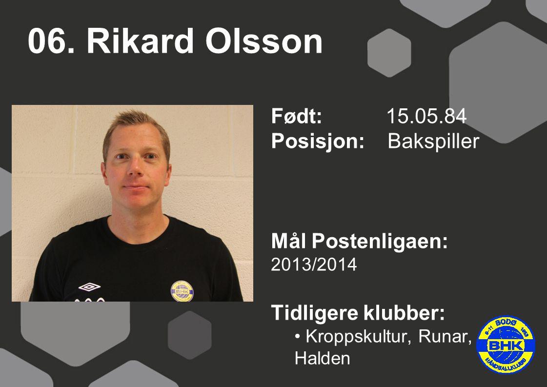 06. Rikard Olsson Født: 15.05.84 Posisjon: Bakspiller