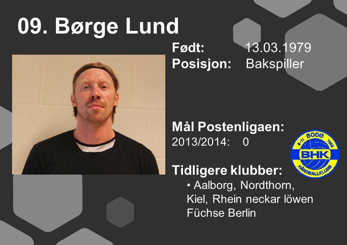 09. Børge Lund Født: 13.03.1979 Posisjon: Bakspiller Mål Postenligaen: