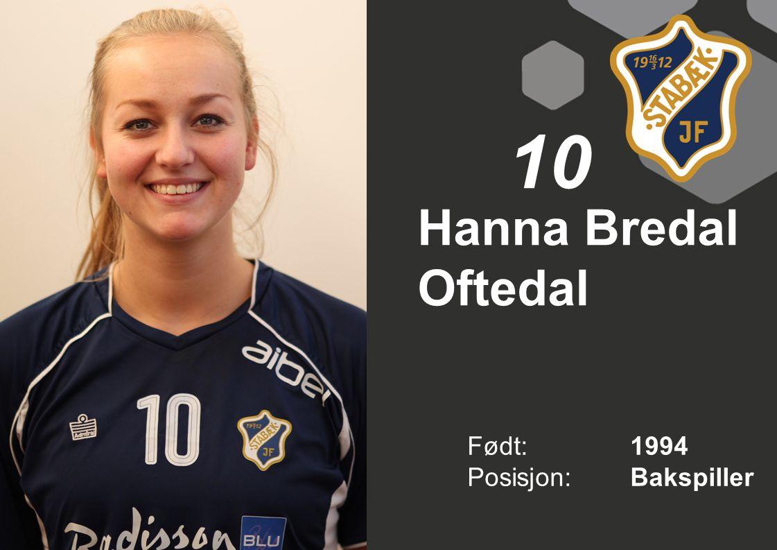 10 Hanna Bredal Oftedal Født: 1994 Posisjon: Bakspiller