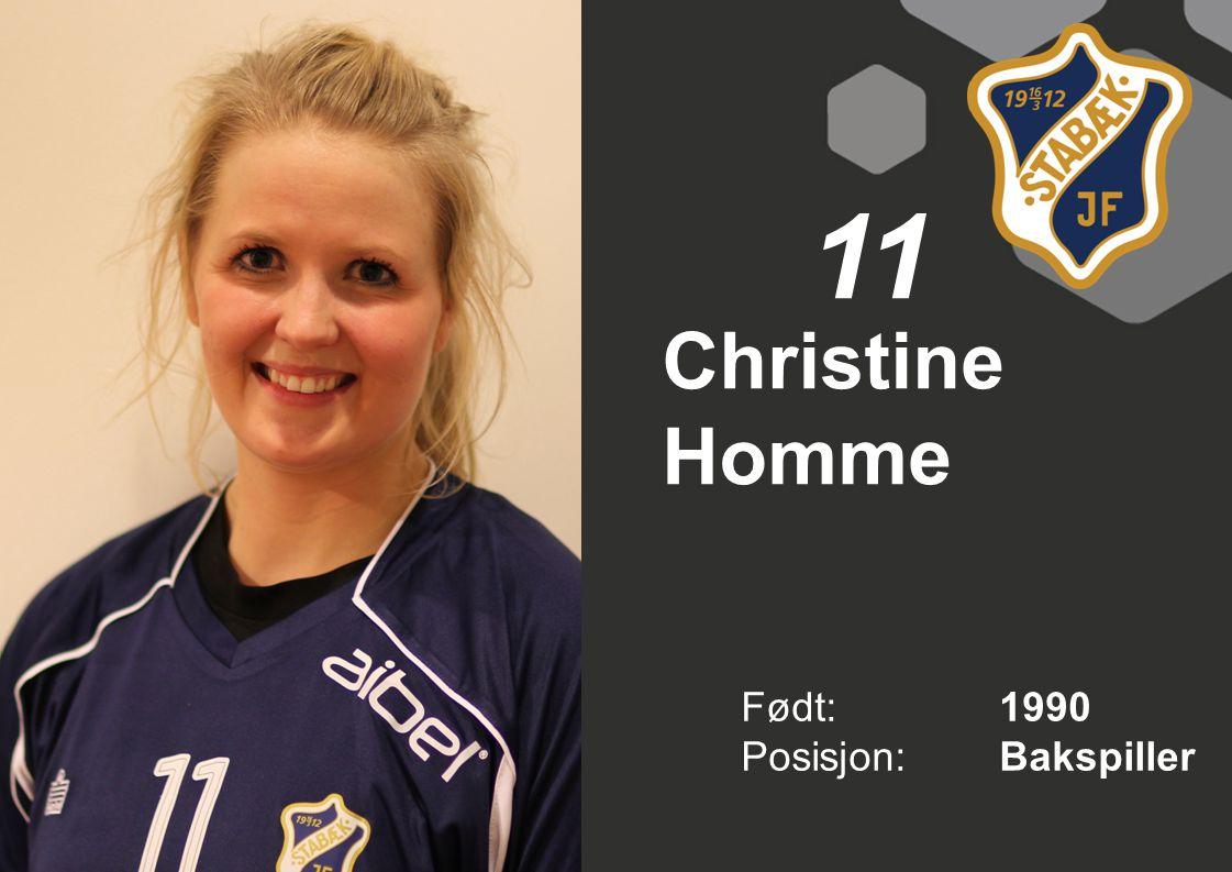 11 Christine Homme Født: 1990 Posisjon: Bakspiller