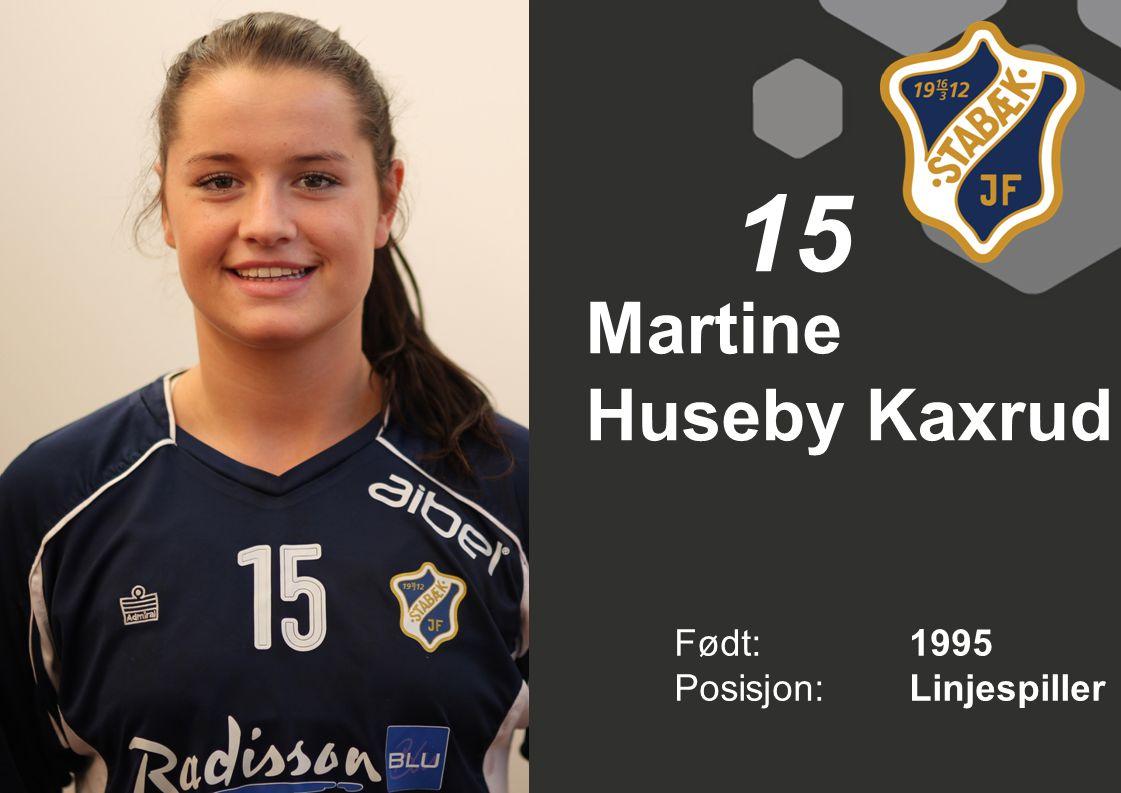 15 Martine Huseby Kaxrud Født: 1995 Posisjon: Linjespiller