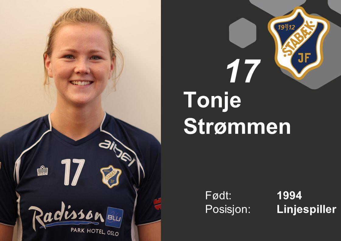 17 Tonje Strømmen Født: 1994 Posisjon: Linjespiller