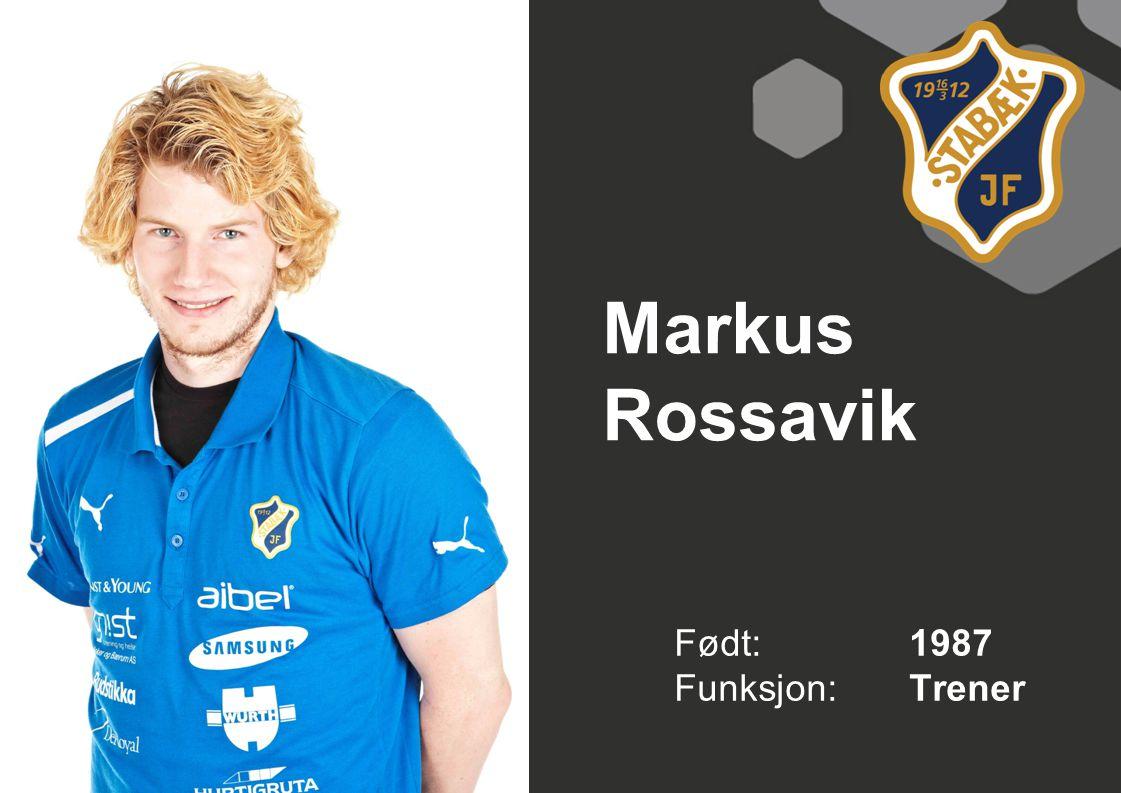 Markus Rossavik Født: 1987 Funksjon: Trener