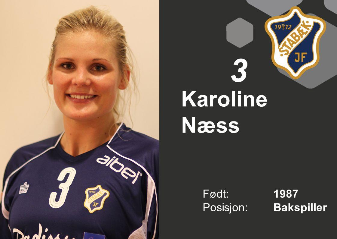 3 Karoline Næss Født: 1987 Posisjon: Bakspiller