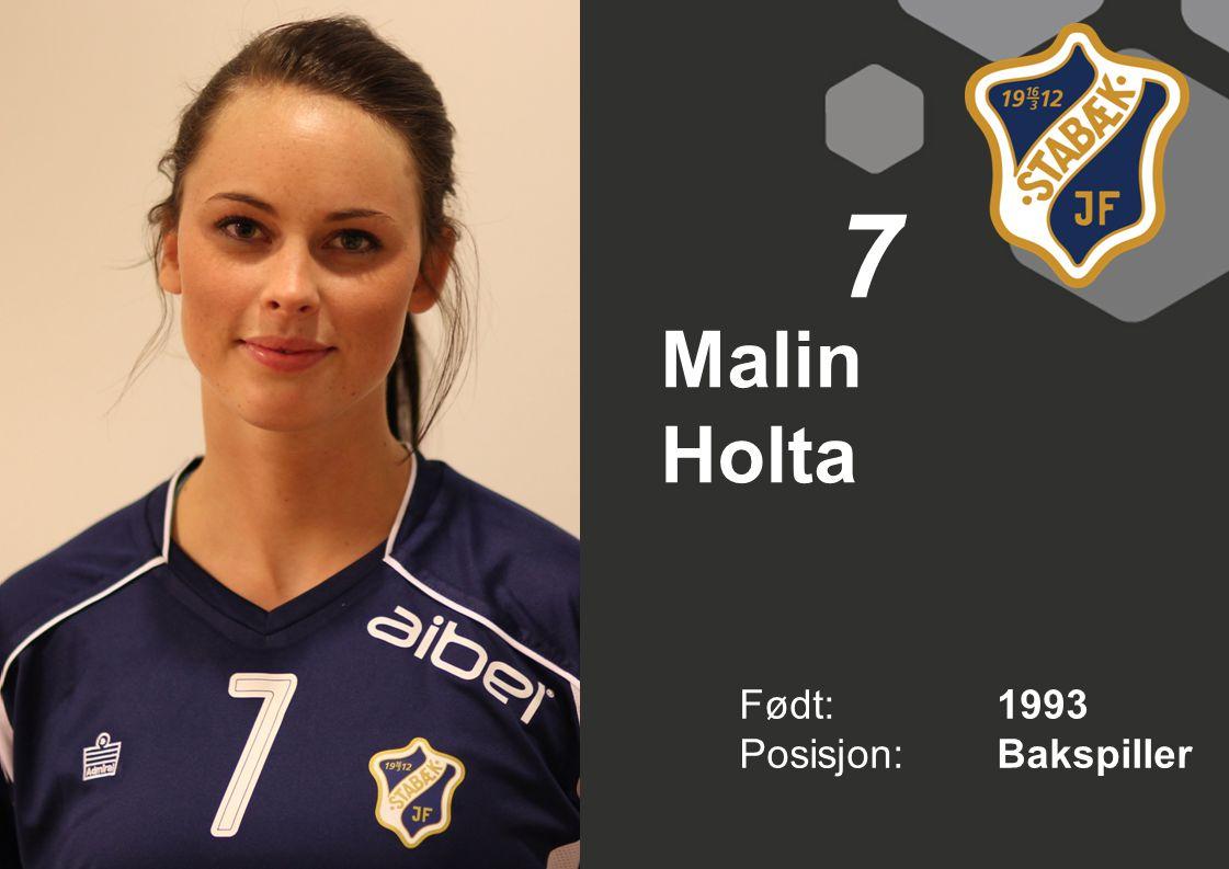 7 Malin Holta Født: 1993 Posisjon: Bakspiller