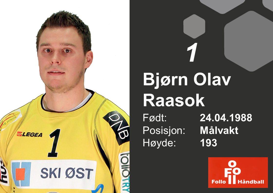 1 Bjørn Olav Raasok Født: 24.04.1988 Posisjon: Målvakt Høyde: 193