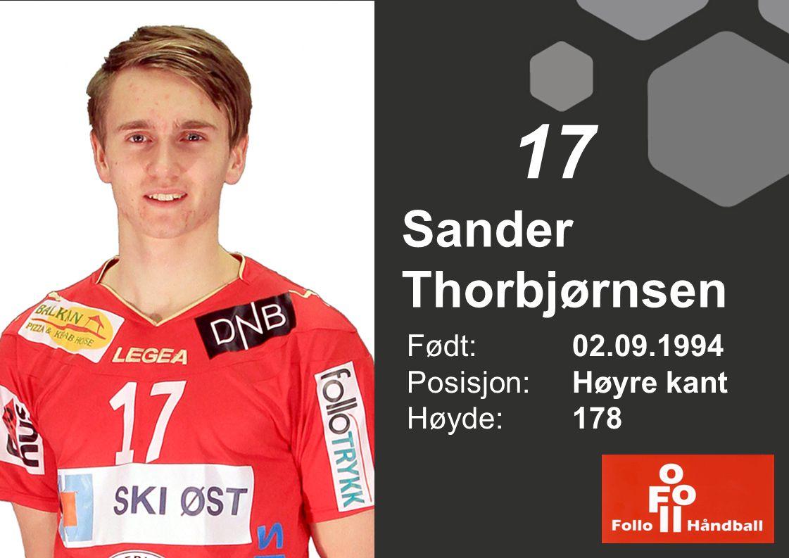 17 Sander Thorbjørnsen Født: 02.09.1994 Posisjon: Høyre kant