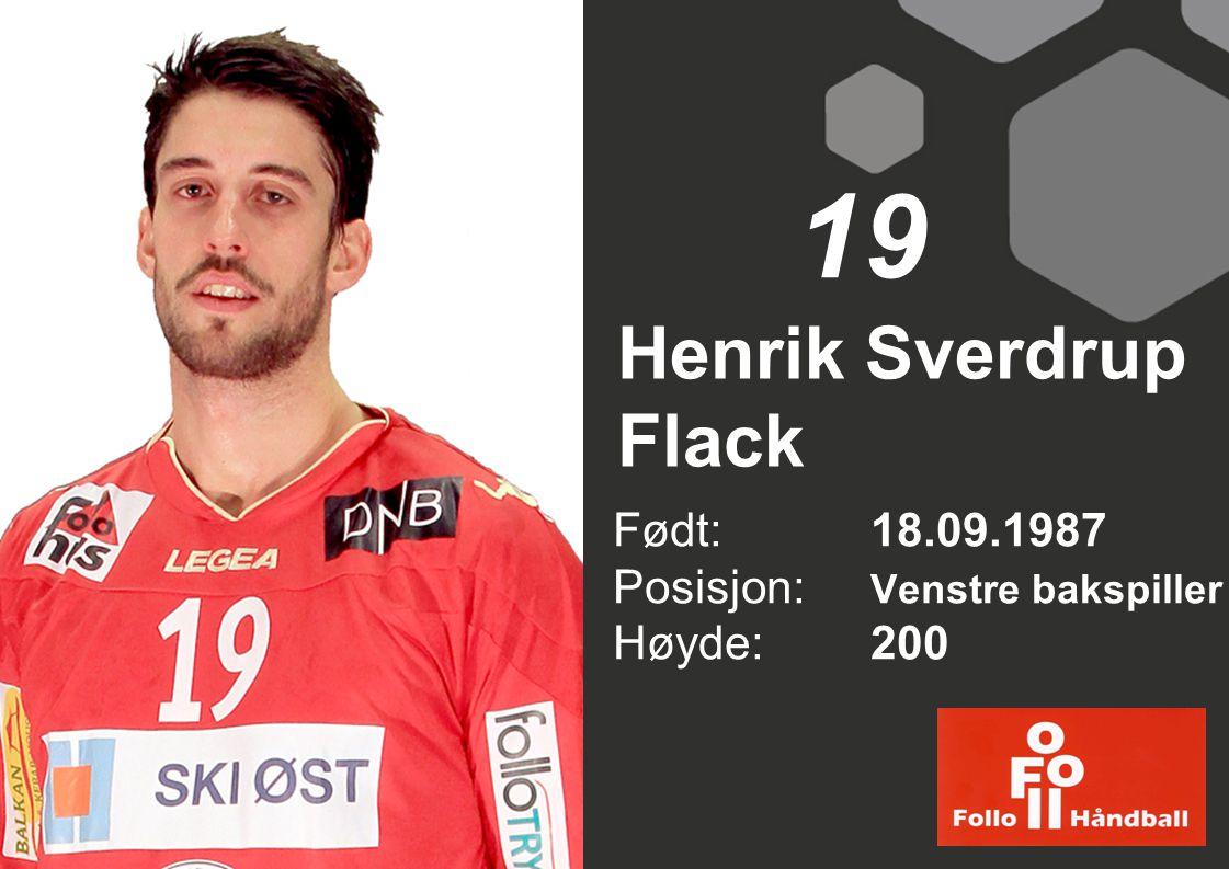 19 Henrik Sverdrup Flack Født: 18.09.1987 Posisjon: Venstre bakspiller