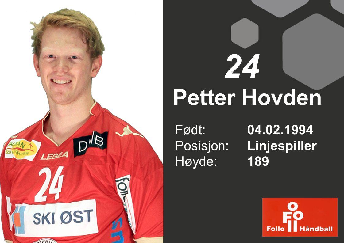 24 Petter Hovden Født: 04.02.1994 Posisjon: Linjespiller Høyde: 189