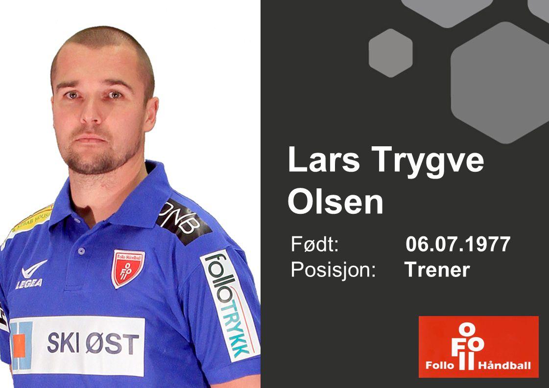 Lars Trygve Olsen Født: 06.07.1977 Posisjon: Trener