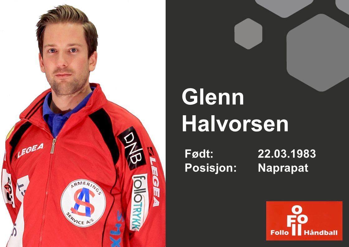 Glenn Halvorsen Født: 22.03.1983 Posisjon: Naprapat