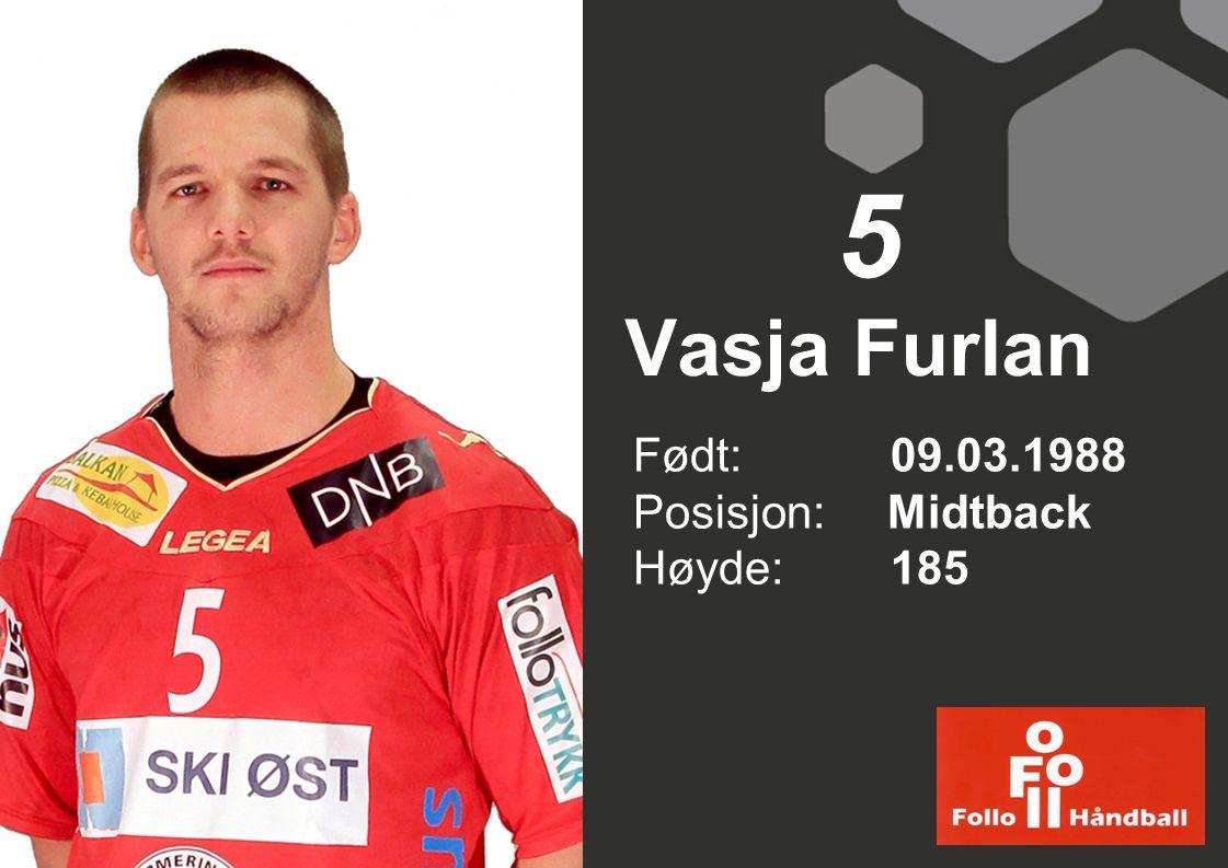 5 Vasja Furlan Født: 09.03.1988 Posisjon: Midtback Høyde: 185