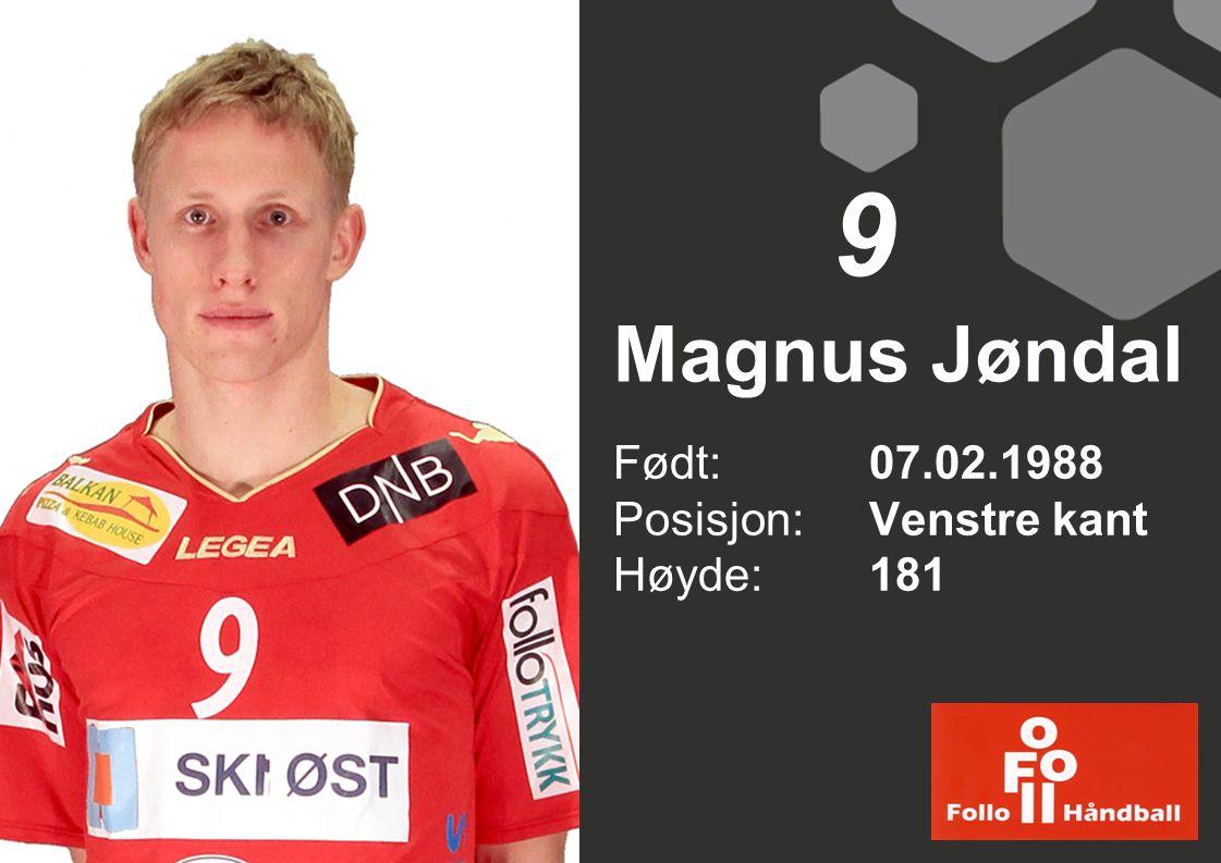 9 Magnus Jøndal Født: 07.02.1988 Posisjon: Venstre kant Høyde: 181