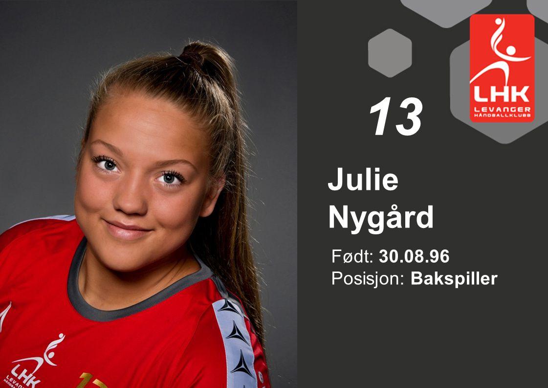 13 Julie Nygård Født: 30.08.96 Posisjon: Bakspiller