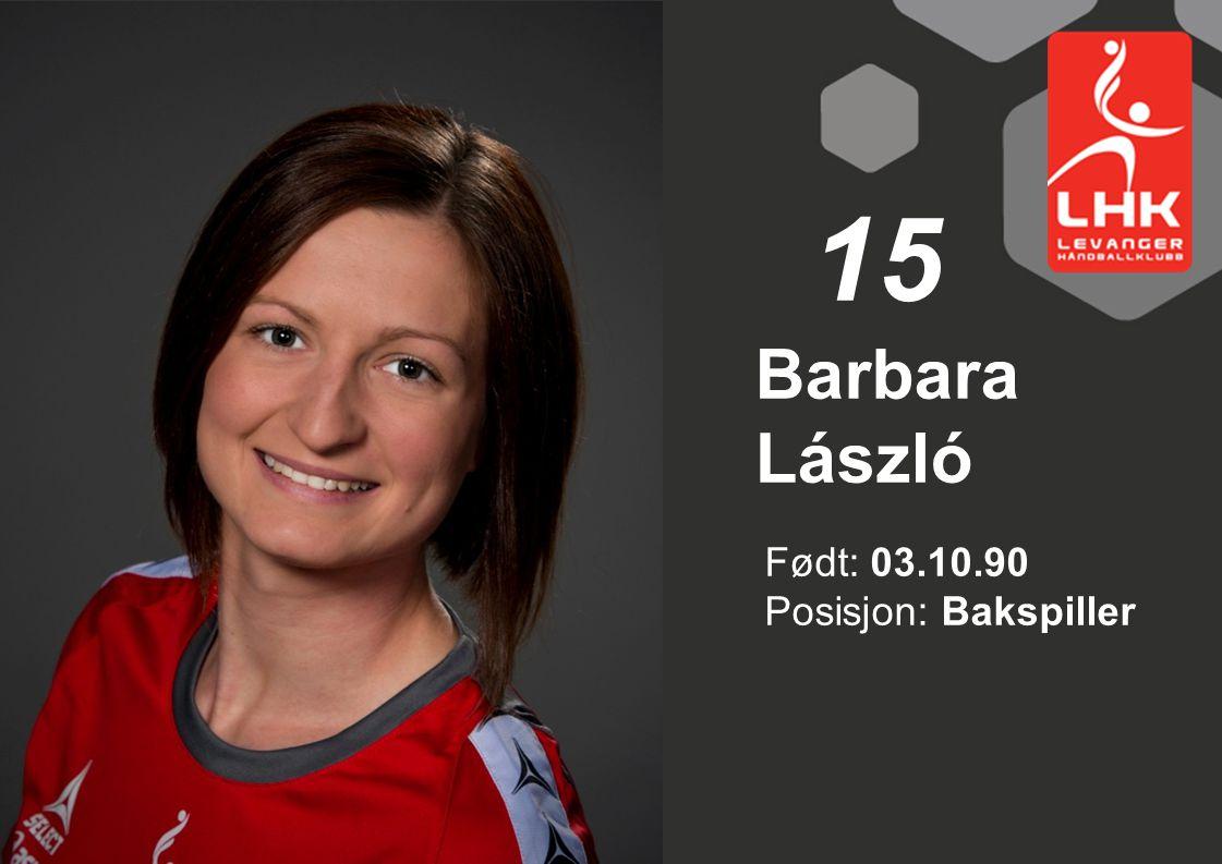 15 Barbara László Født: 03.10.90 Posisjon: Bakspiller