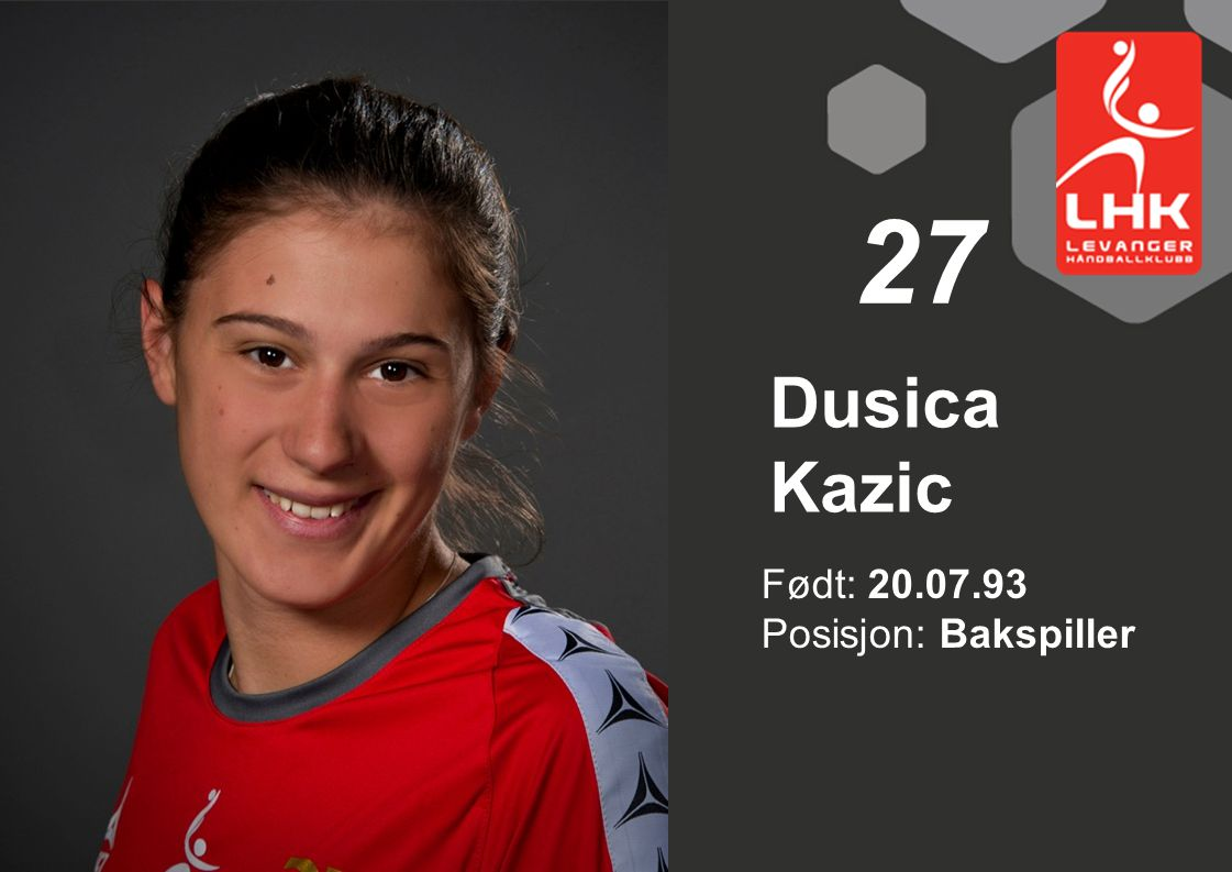 27 Dusica Kazic Født: 20.07.93 Posisjon: Bakspiller