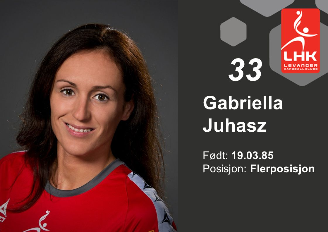 33 Gabriella Juhasz Født: 19.03.85 Posisjon: Flerposisjon