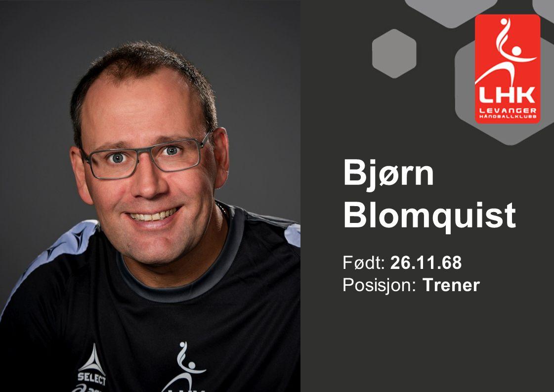 Bjørn Blomquist Født: 26.11.68 Posisjon: Trener