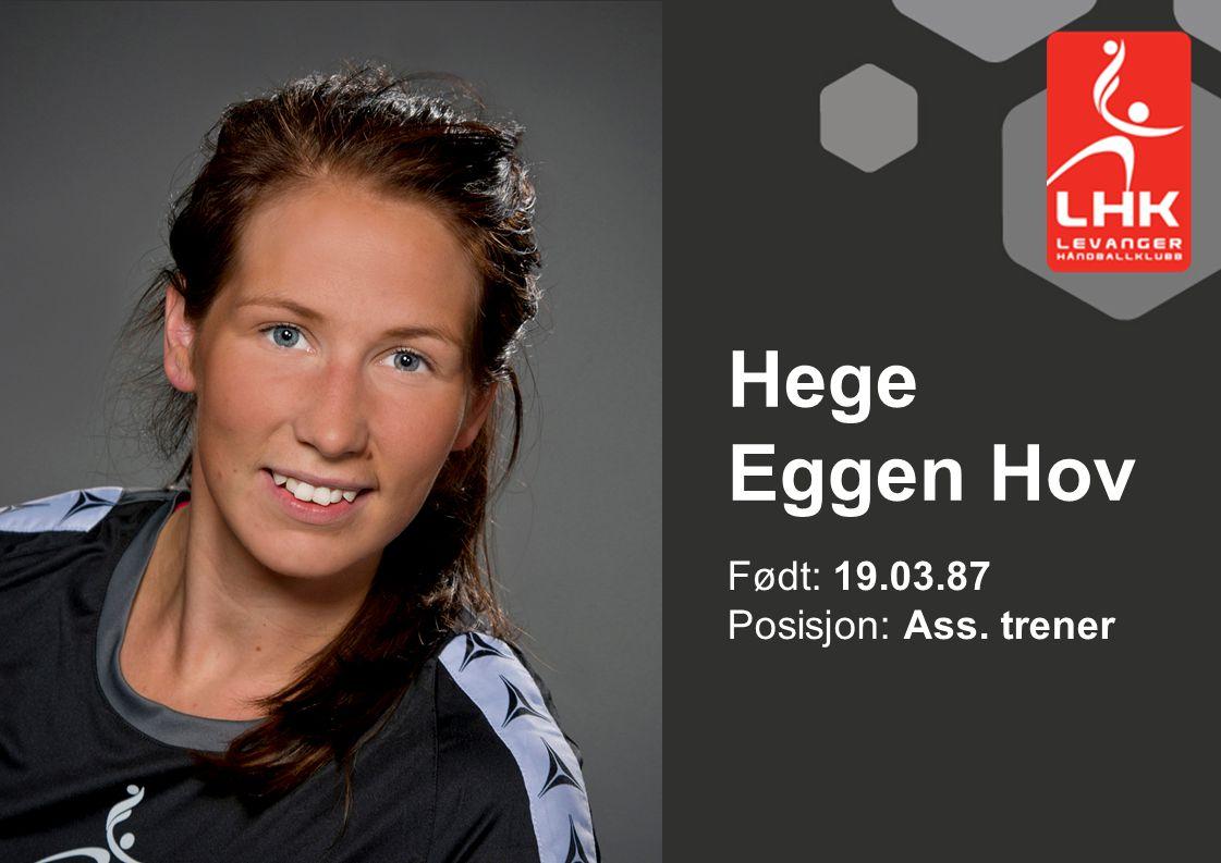Hege Eggen Hov Født: 19.03.87 Posisjon: Ass. trener