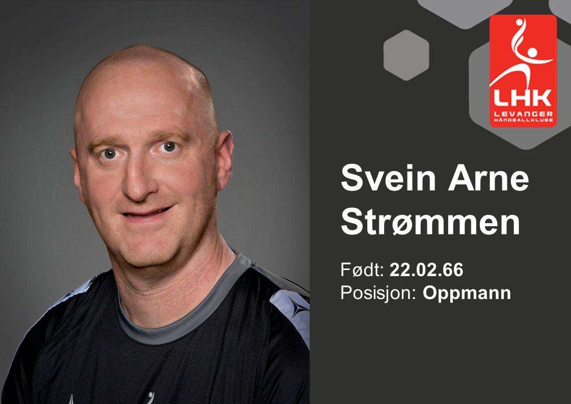 Svein Arne Strømmen Født: 22.02.66 Posisjon: Oppmann