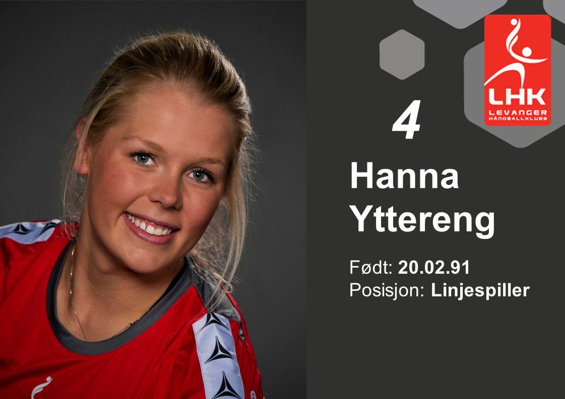 4 Hanna Yttereng Født: 20.02.91 Posisjon: Linjespiller