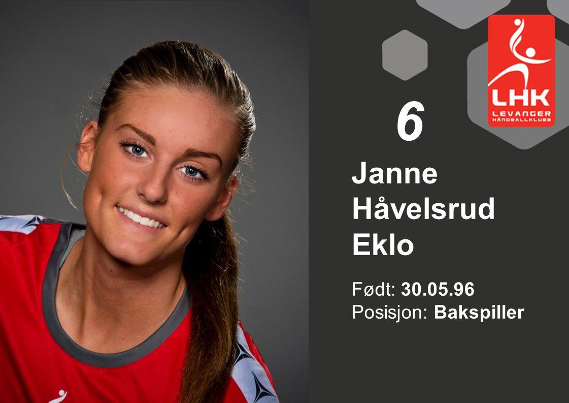 6 Janne Håvelsrud Eklo Født: 30.05.96 Posisjon: Bakspiller