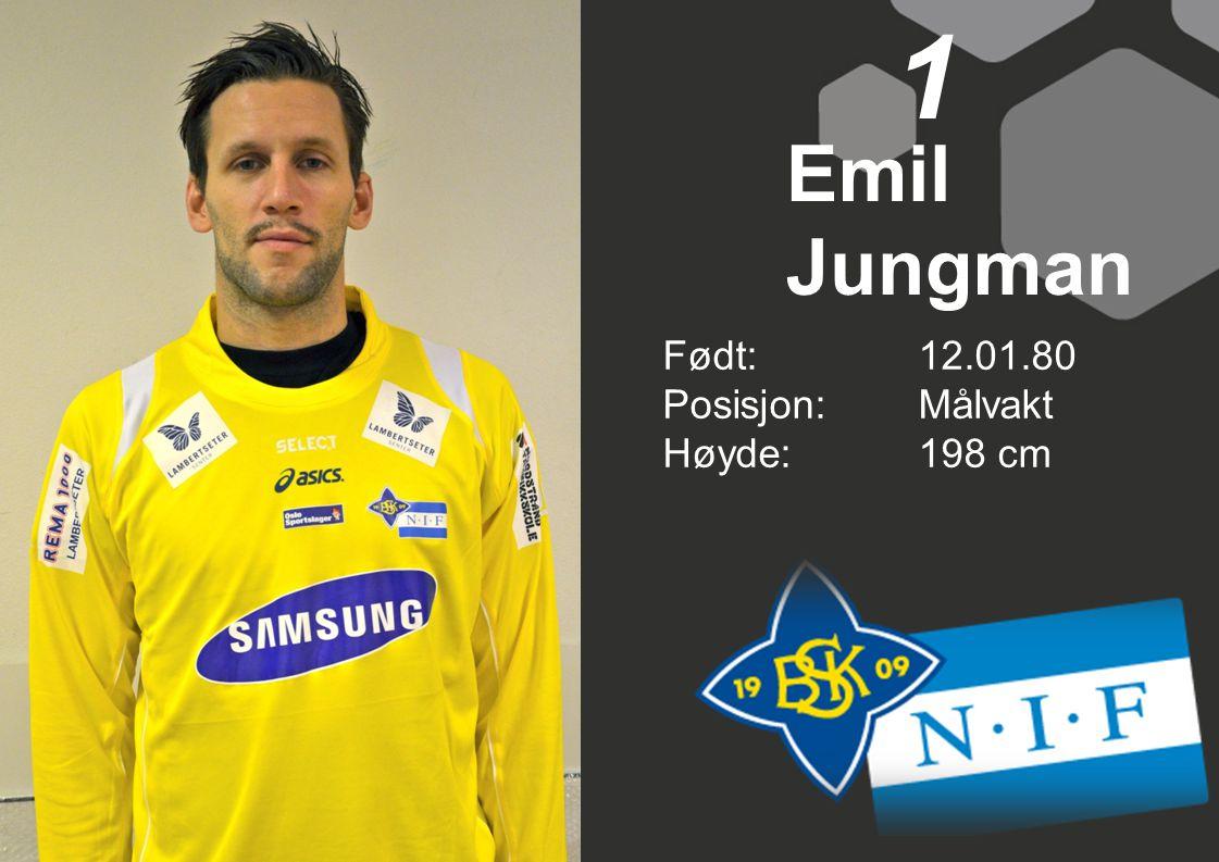 1 Emil Jungman Født: 12.01.80 Posisjon: Målvakt Høyde: 198 cm