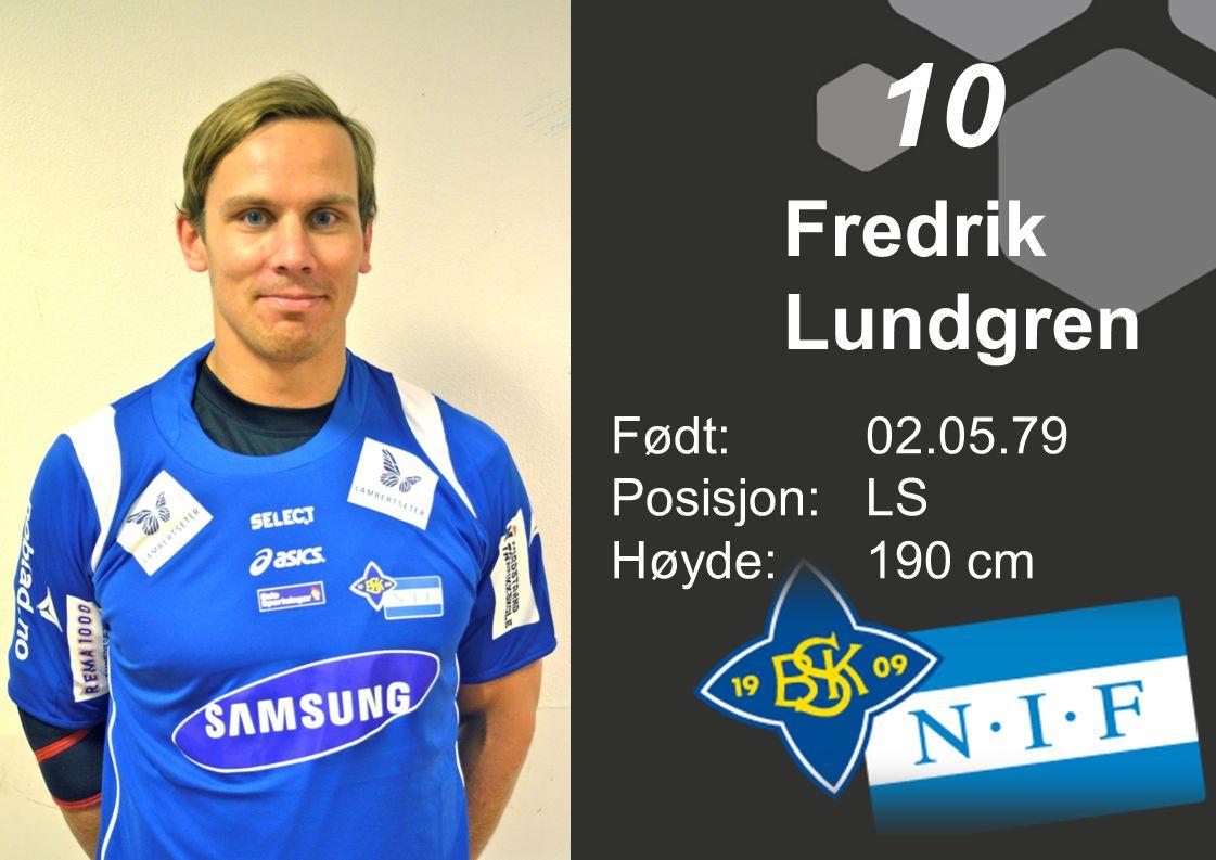 10 Fredrik Lundgren Født: 02.05.79 Posisjon: LS Høyde: 190 cm