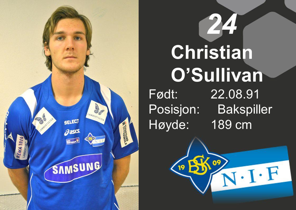 24 Christian O'Sullivan Født: 22.08.91 Posisjon: Bakspiller