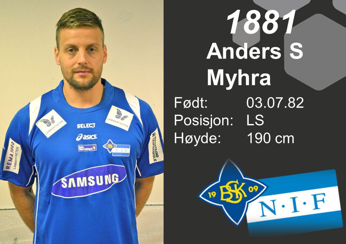 1881 Anders S Myhra Født: 03.07.82 Posisjon: LS Høyde: 190 cm