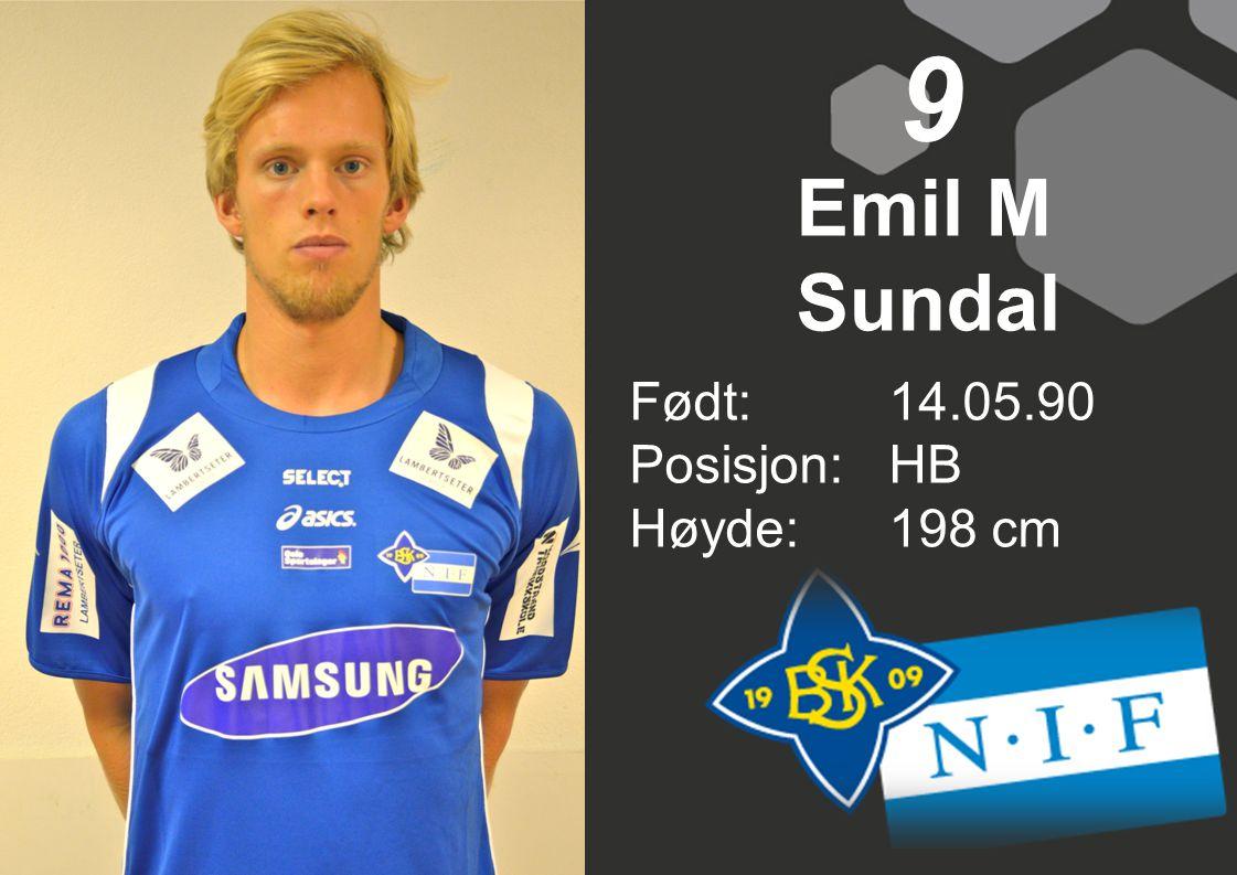 9 Emil M Sundal Født: 14.05.90 Posisjon: HB Høyde: 198 cm