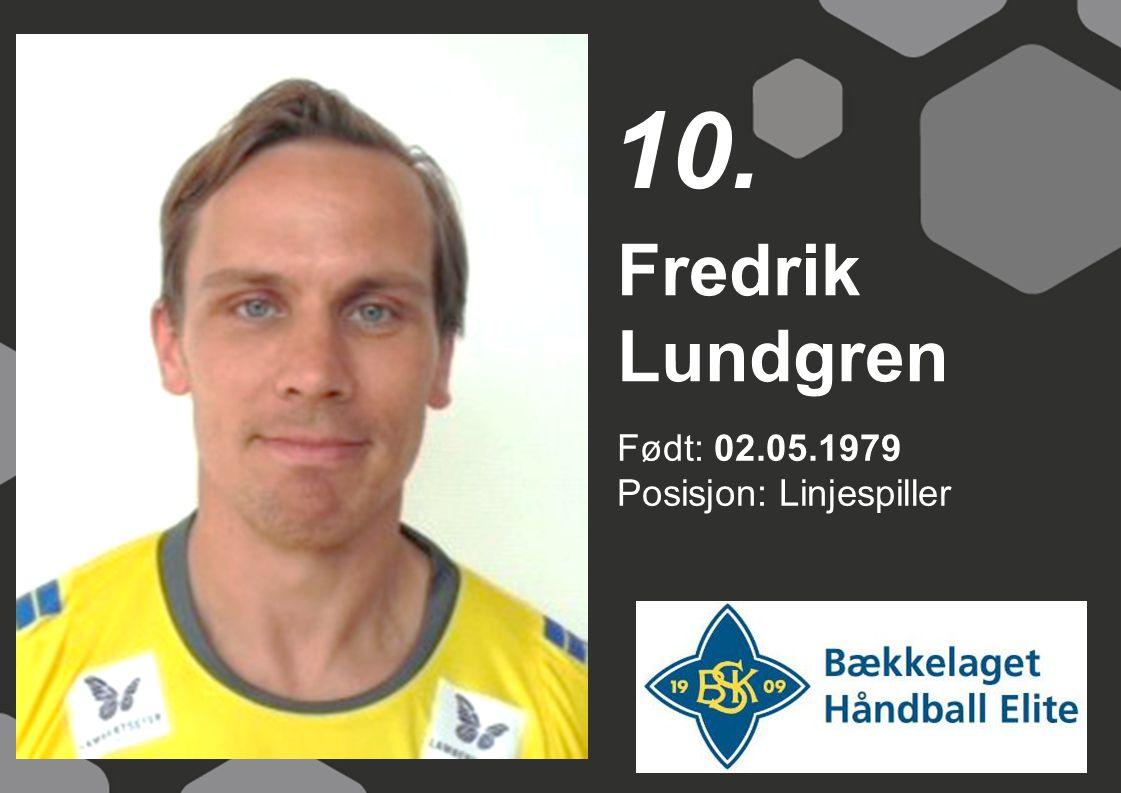 10. Fredrik Lundgren Født: 02.05.1979 Posisjon: Linjespiller