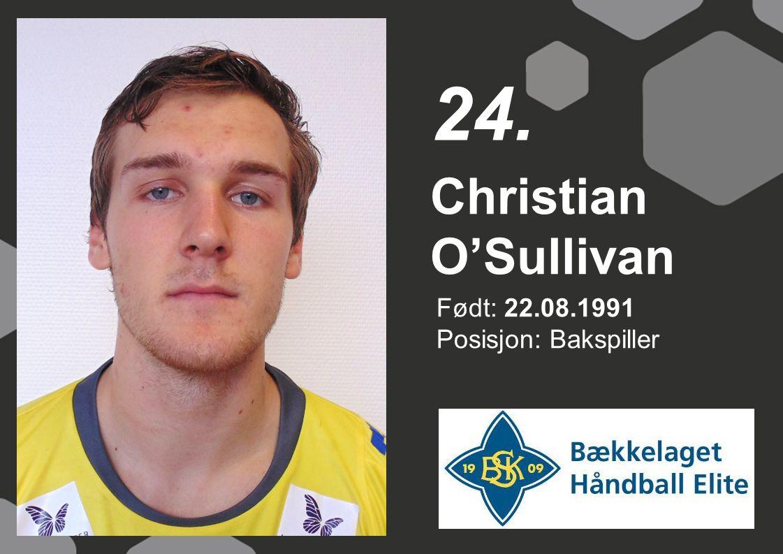 24. Christian O'Sullivan Født: 22.08.1991 Posisjon: Bakspiller