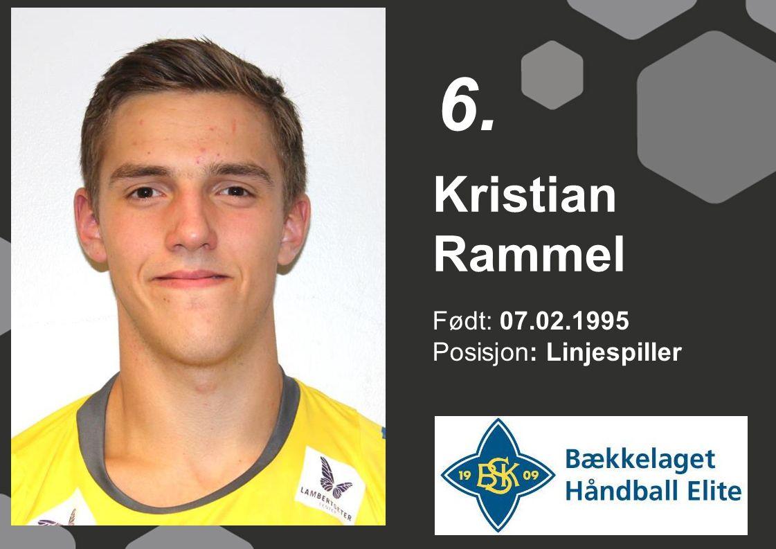 6. Kristian Rammel Født: 07.02.1995 Posisjon: Linjespiller