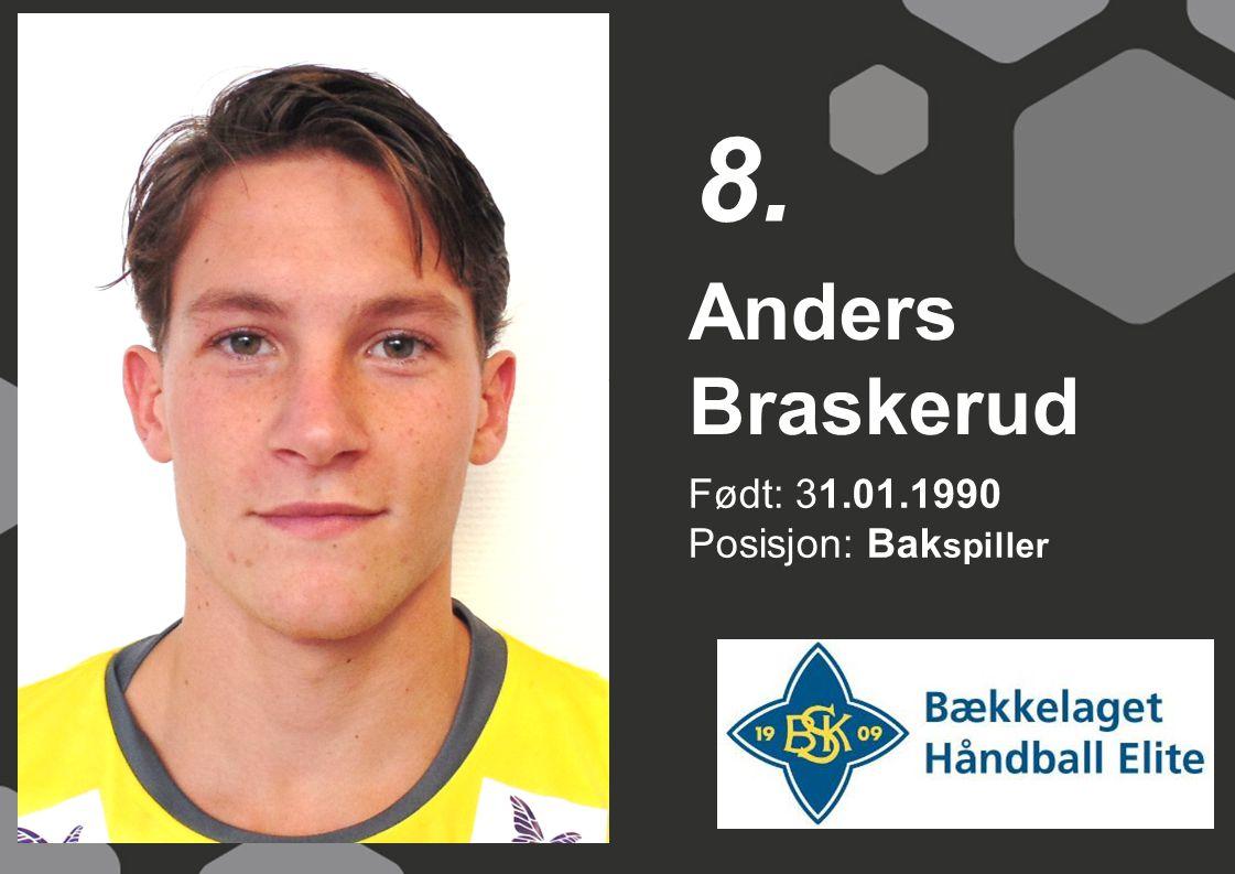 8. Anders Braskerud Født: 31.01.1990 Posisjon: Bakspiller