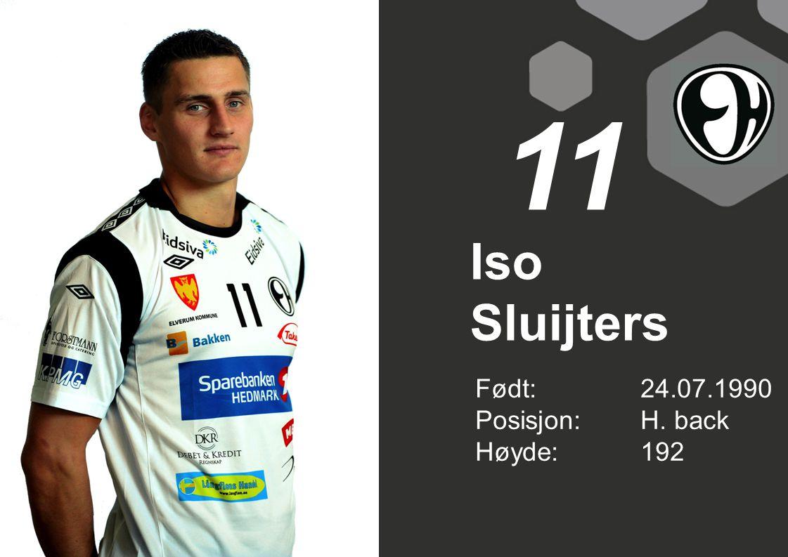 11 Iso Sluijters Født: 24.07.1990 Posisjon: H. back Høyde: 192