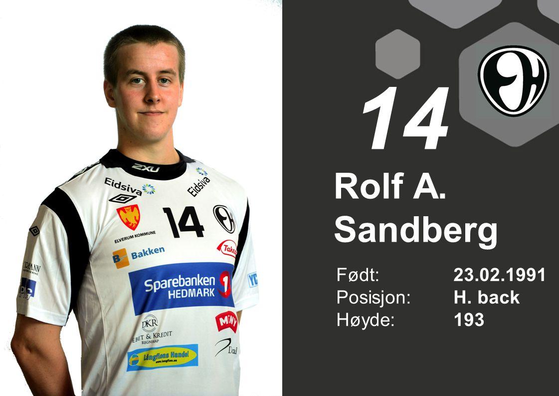 14 Rolf A. Sandberg Født: 23.02.1991 Posisjon: H. back Høyde: 193