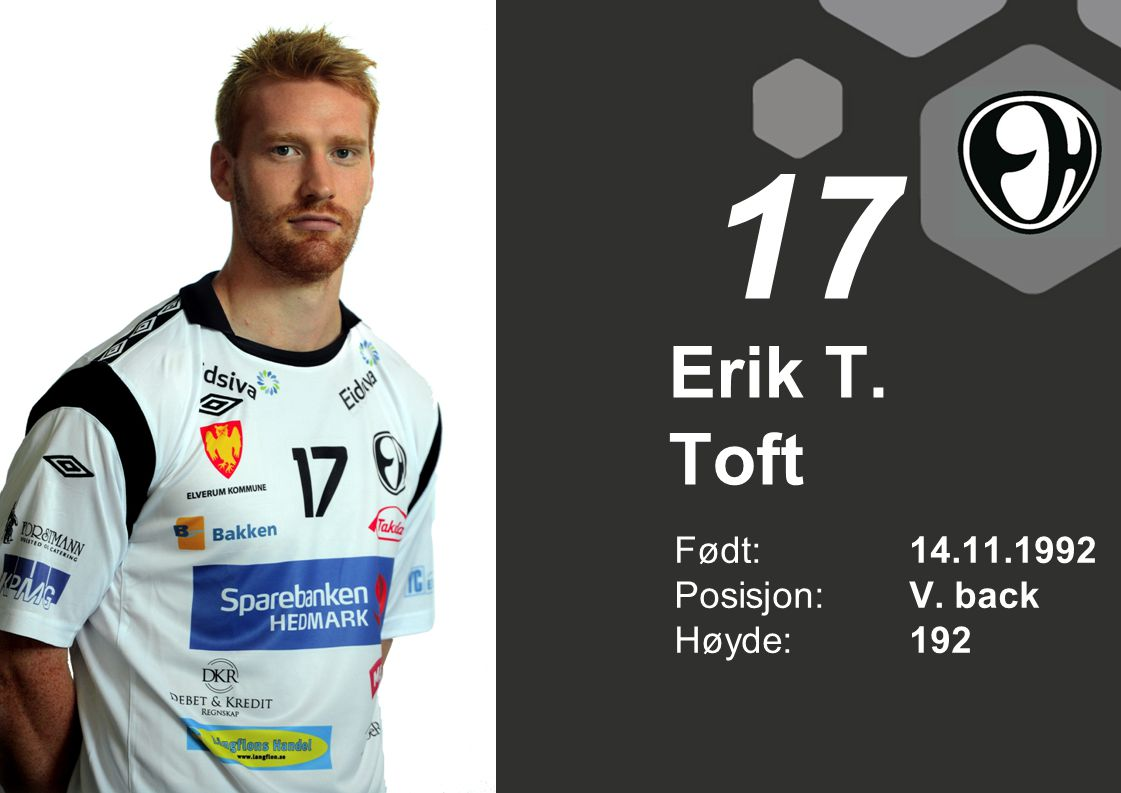 17 Erik T. Toft Født: 14.11.1992 Posisjon: V. back Høyde: 192
