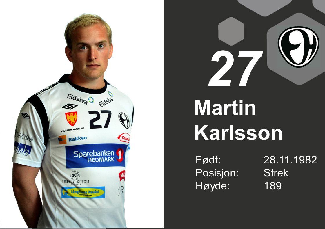 27 Martin Karlsson Født: 28.11.1982 Posisjon: Strek Høyde: 189