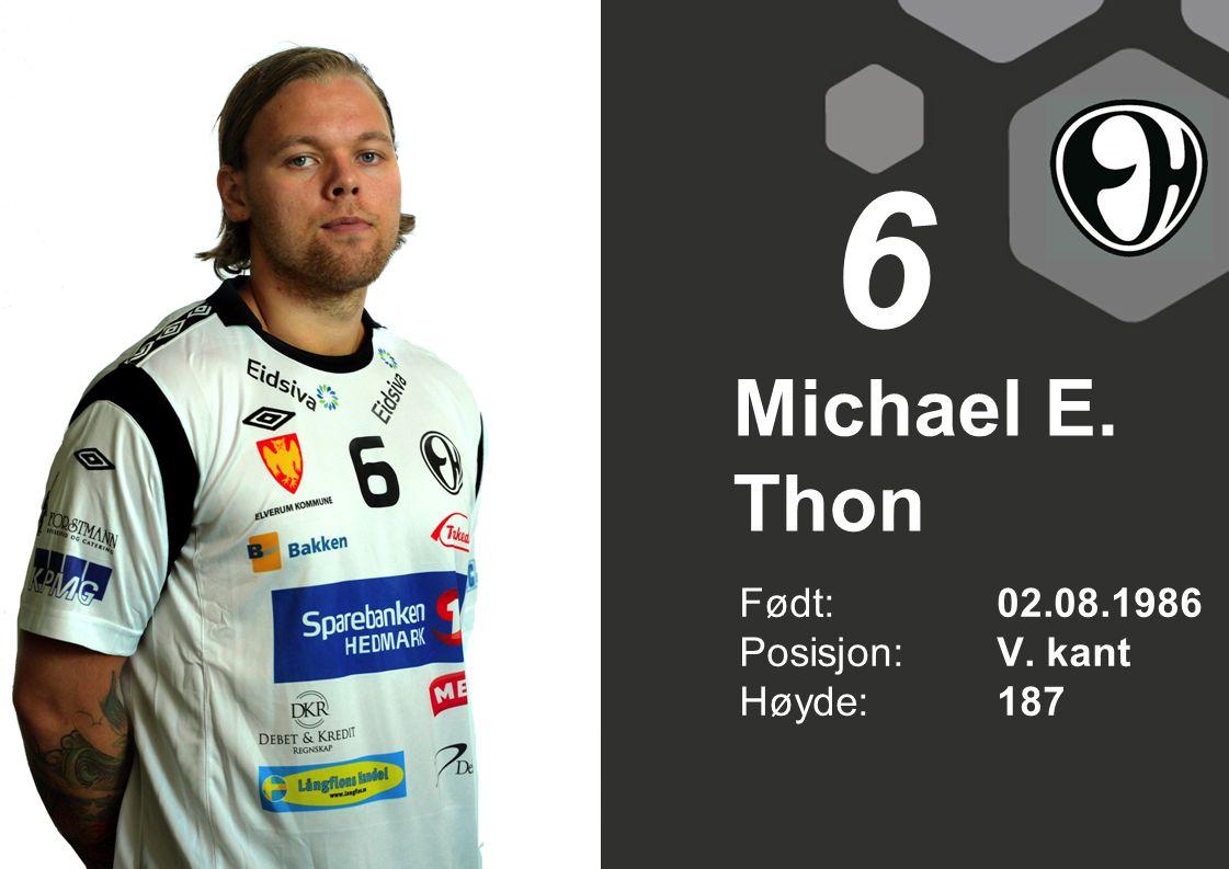 6 Michael E. Thon Født: 02.08.1986 Posisjon: V. kant Høyde: 187
