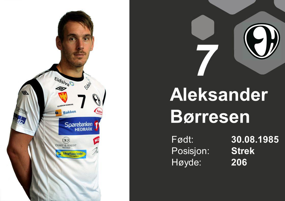 7 Aleksander Børresen Født: 30.08.1985 Posisjon: Strek Høyde: 206