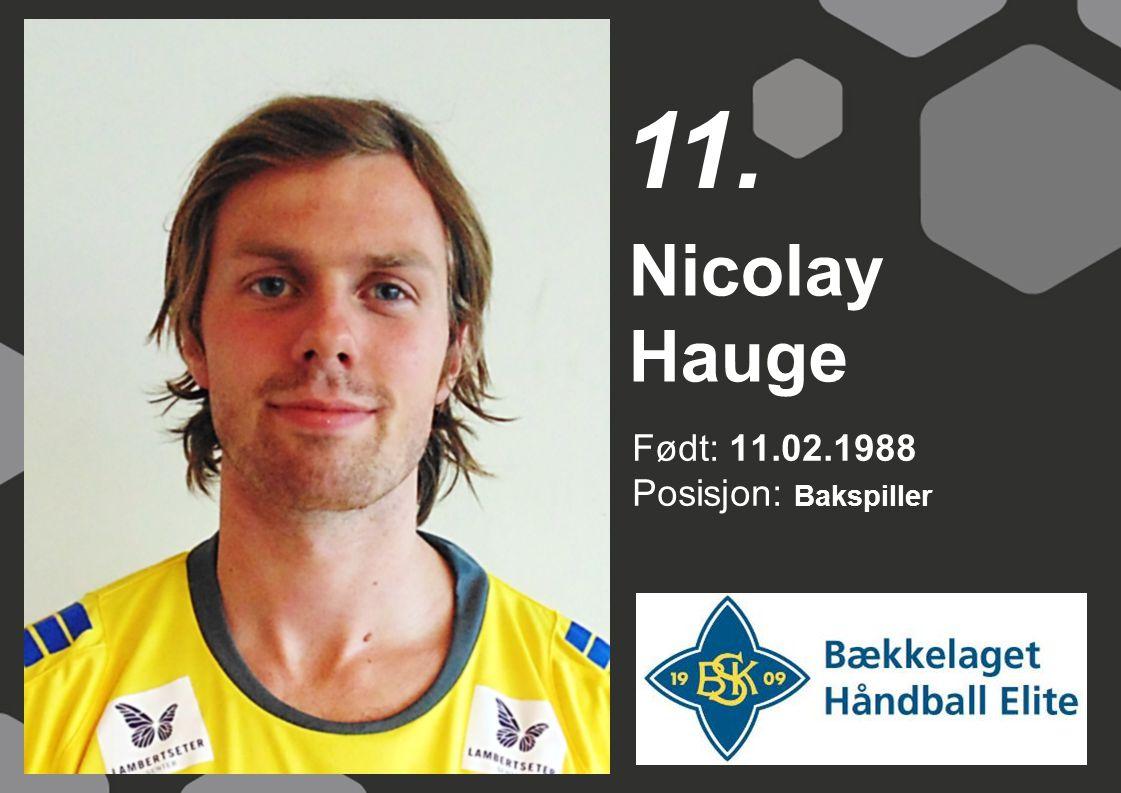 11. Nicolay Hauge Født: 11.02.1988 Posisjon: Bakspiller