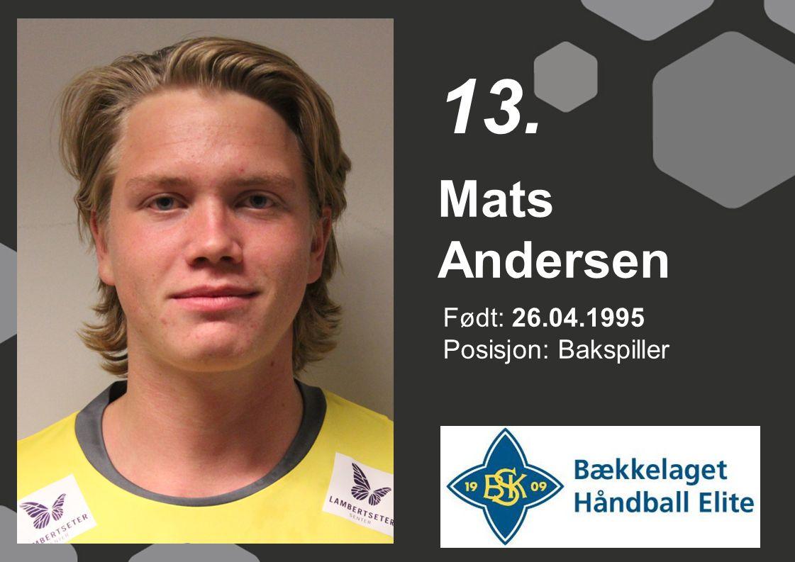 13. Mats Andersen Født: 26.04.1995 Posisjon: Bakspiller