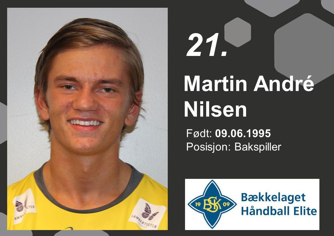 21. Martin André Nilsen Født: 09.06.1995 Posisjon: Bakspiller