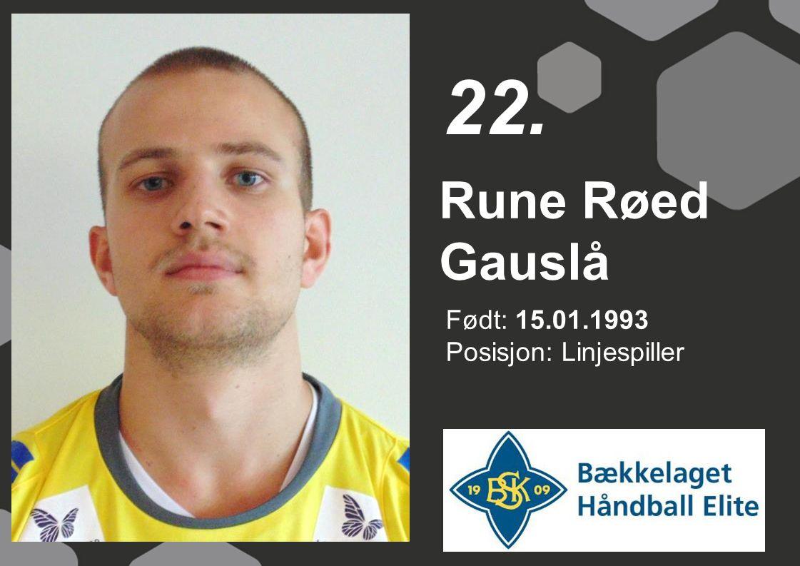 22. Rune Røed Gauslå Født: 15.01.1993 Posisjon: Linjespiller