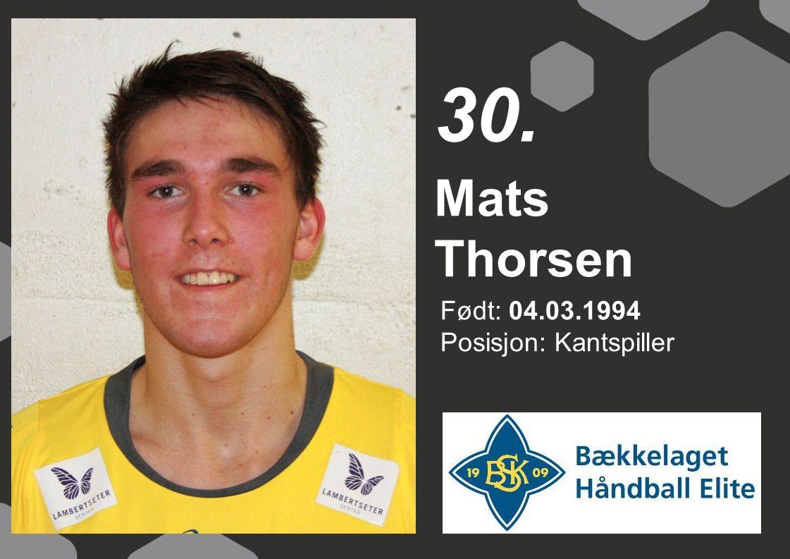 30. Mats Thorsen Født: 04.03.1994 Posisjon: Kantspiller