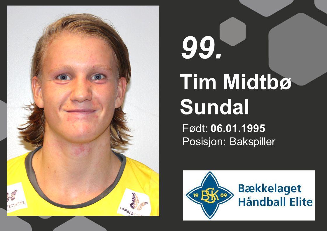 99. Tim Midtbø Sundal Født: 06.01.1995 Posisjon: Bakspiller