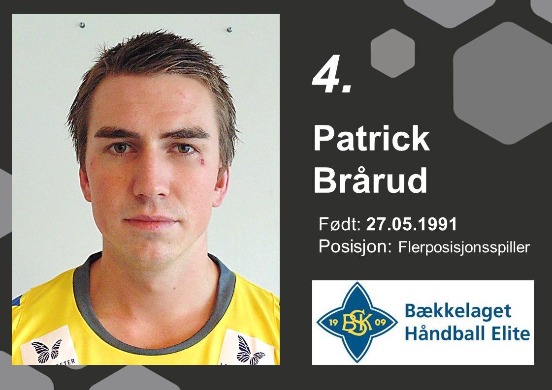 4. Patrick Brårud Født: 27.05.1991 Posisjon: Flerposisjonsspiller