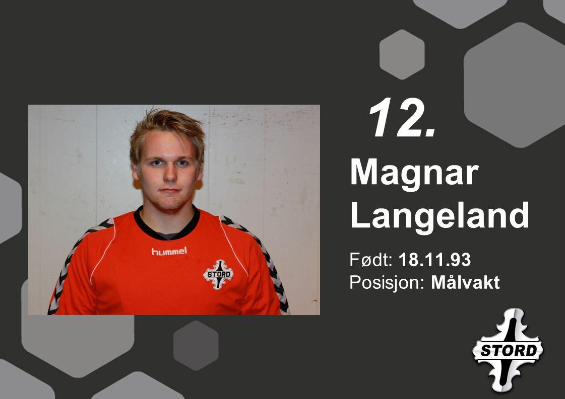 12. Magnar Langeland Født: 18.11.93 Posisjon: Målvakt