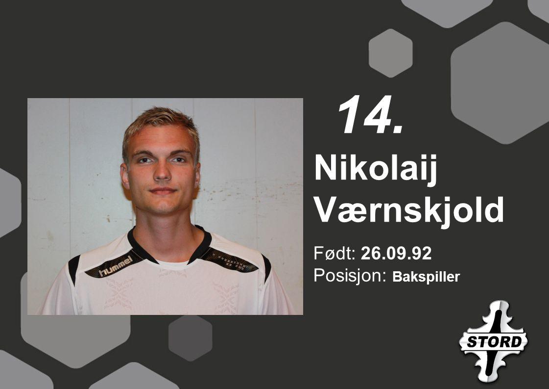 14. Nikolaij Værnskjold Født: 26.09.92 Posisjon: Bakspiller